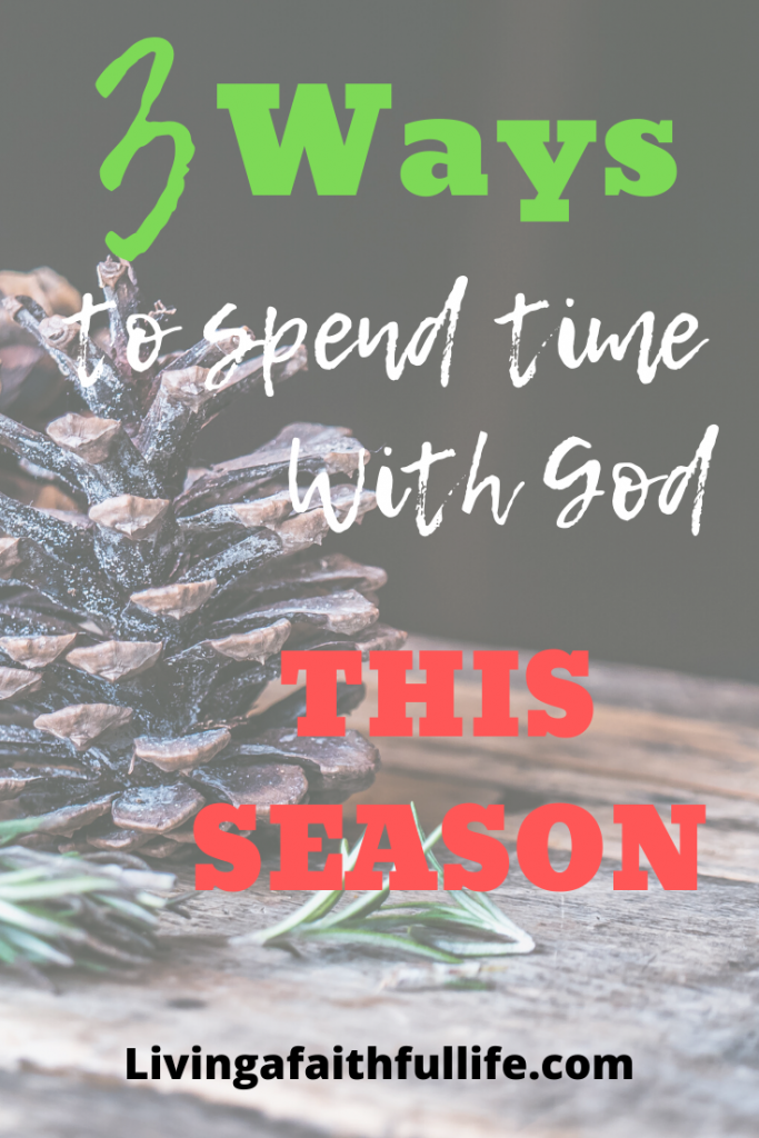 3 ways to spend time with God this season