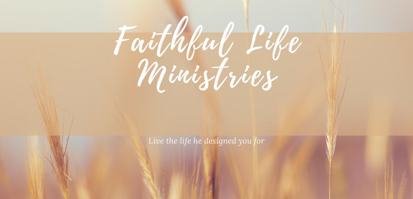 FAITHFUL LIFE MINISTRIES